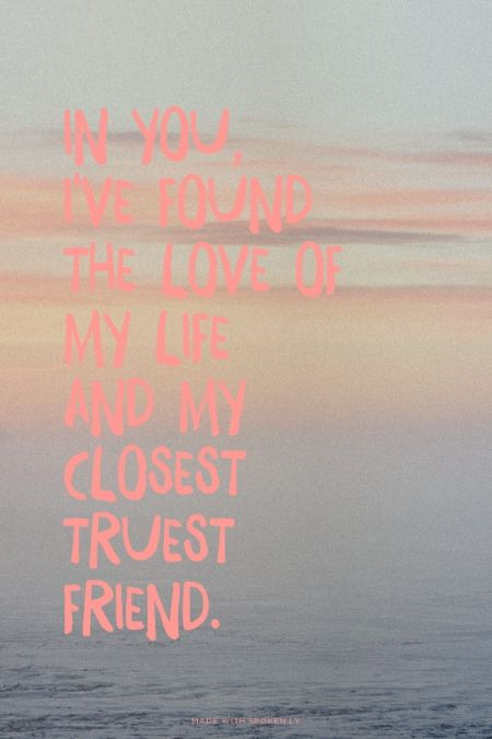 In you, I've found the love of my life and my closest truest friend. | Kim made this with Spoken.ly