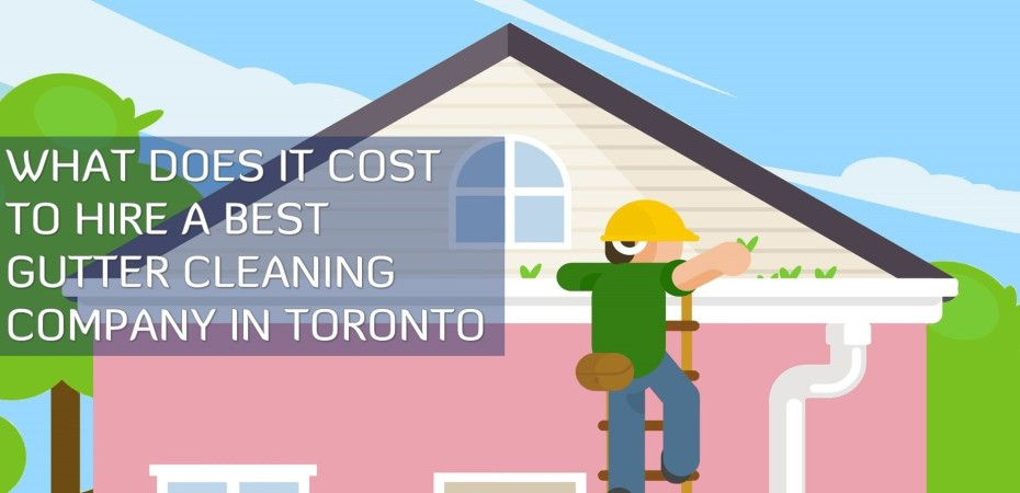 What Does It Cost To Hire A Best Gutter Cleaning Company In Toronto Cleaning Gutters Gutter Residential Cleaning Services