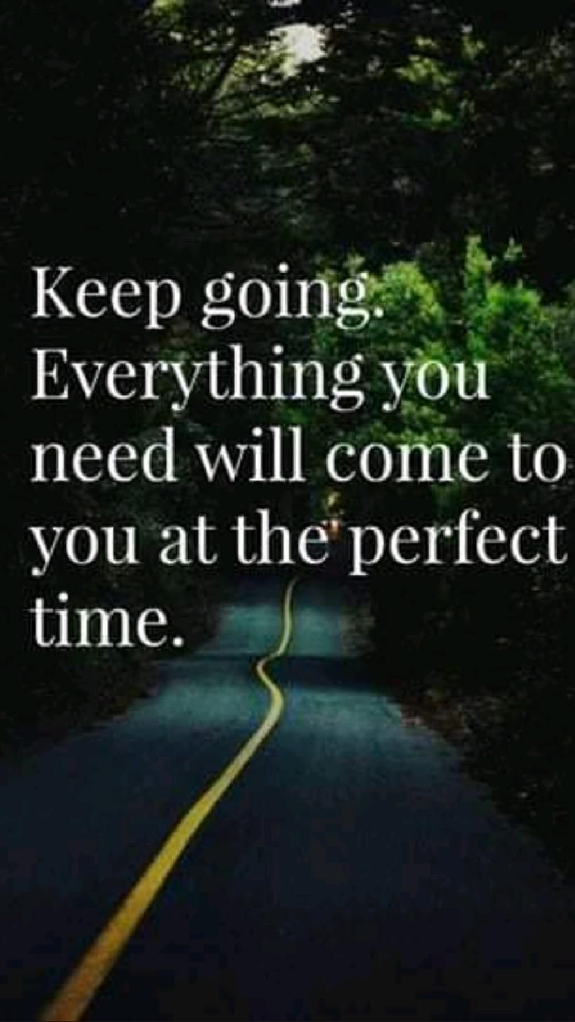 Keep going everything you need will come to you..