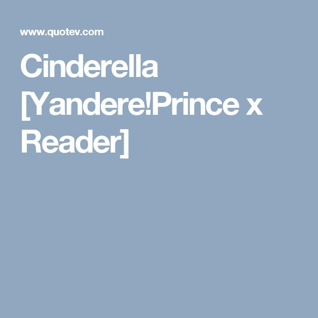 Cinderella [Yandere!Prince x Reader] | Disney | Yandere, Prince