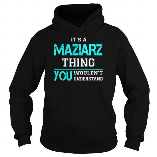 I Love Its a MAZIARZ Thing You Wouldnt Understand - Last Name, Surname T-Shirt Shirts & Tees