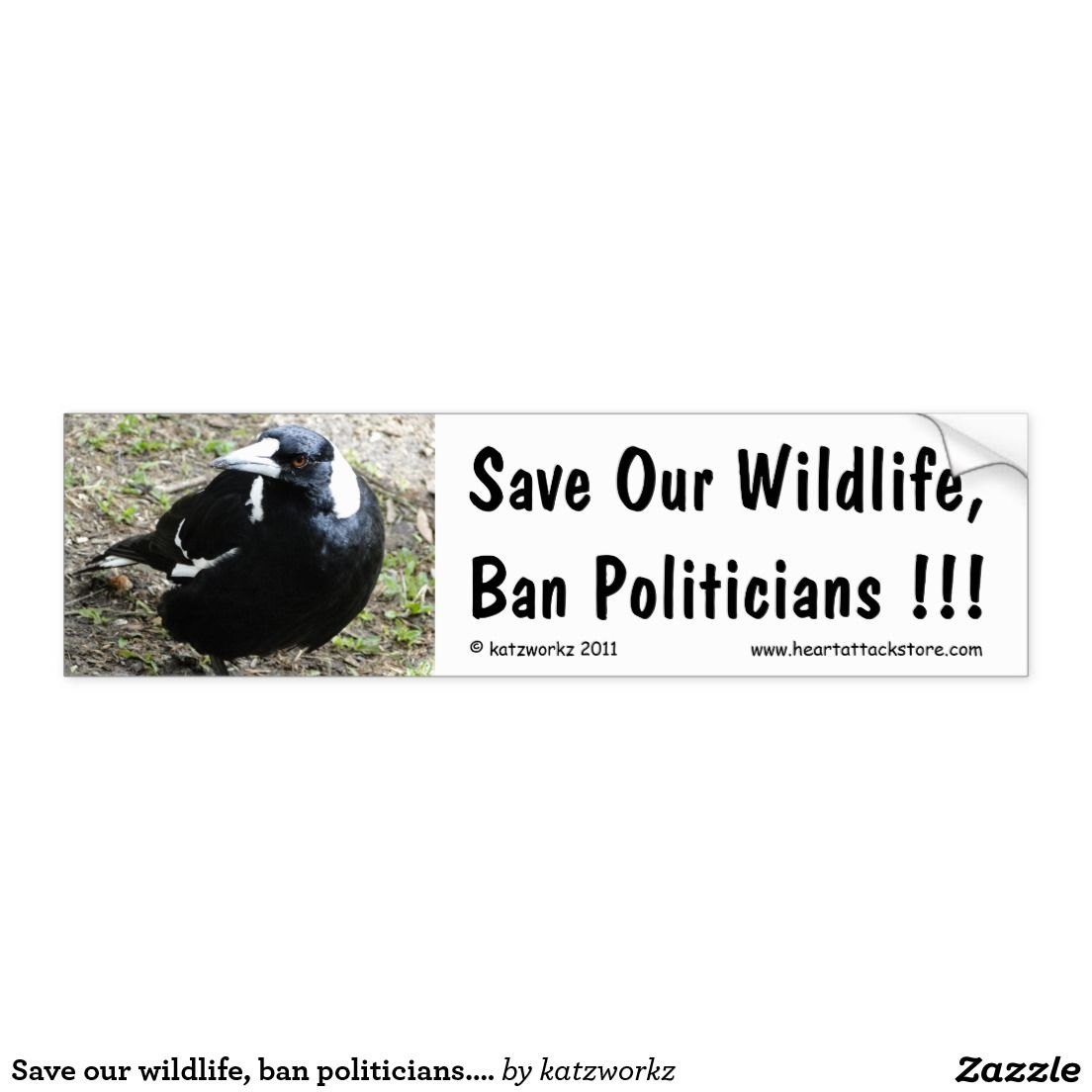 Save our wildlife, ban politicians... car bumper sticker - #cull #magpies #politicians #zazzle Click on photo to view item then click on item to see how to purchase that item.