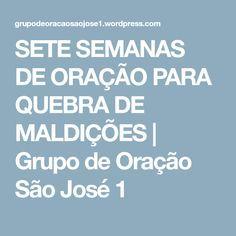 SETE SEMANAS DE ORAÇÃO PARA QUEBRA DE MALDIÇÕES | Grupo de Oração São José 1