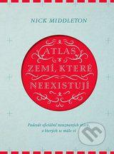 Atlas zemi, ktere neexistuji (Nick Middleton)