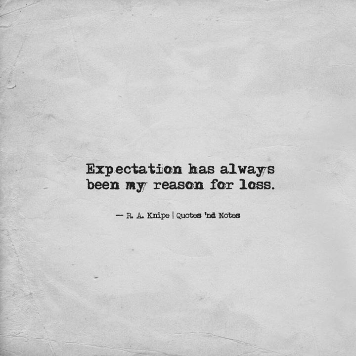 Expectation Has Always Been My Reason For Loss R A Knipe Via Http Ift Tt 2btd2fo Bio Quotes Quotes Quality Quotes