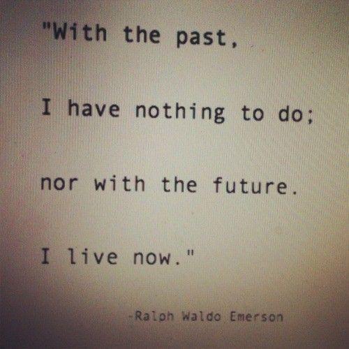 ralph waldo emerson | Ralph waldo emerson, quotes, sayings, live now, inspiring - Collection ...