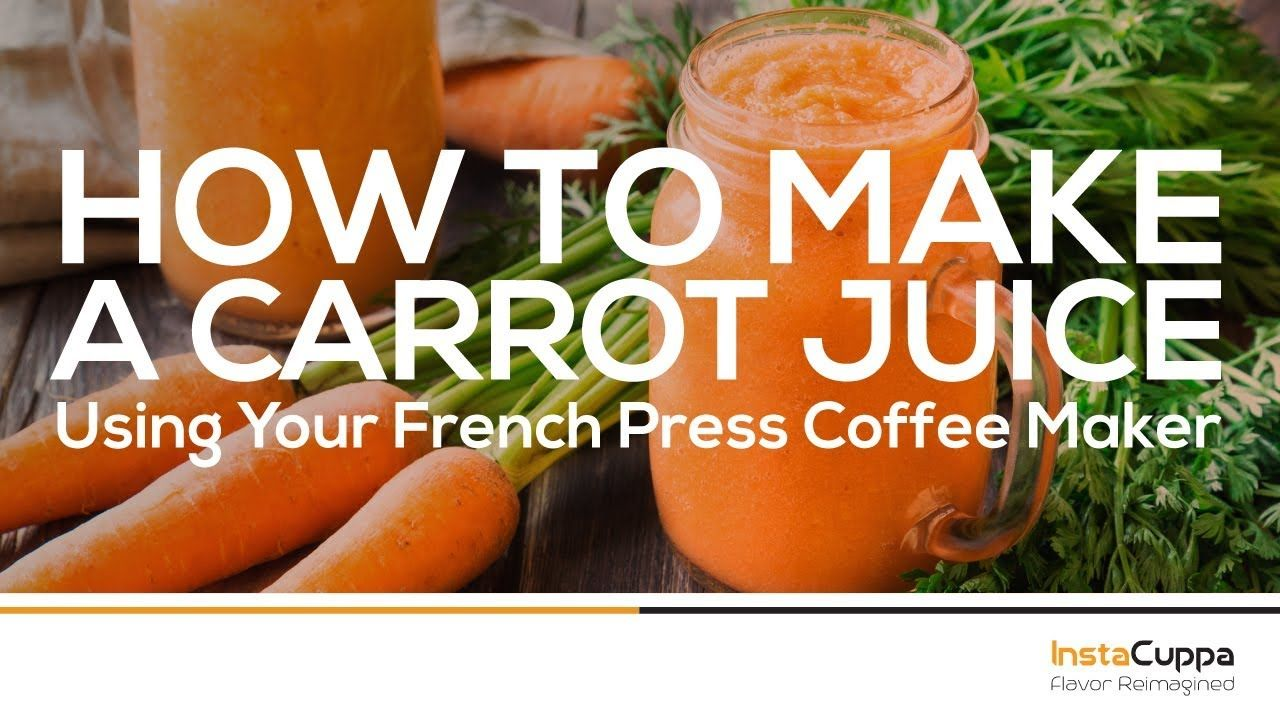 How to make instacuppas carrot juice using your french