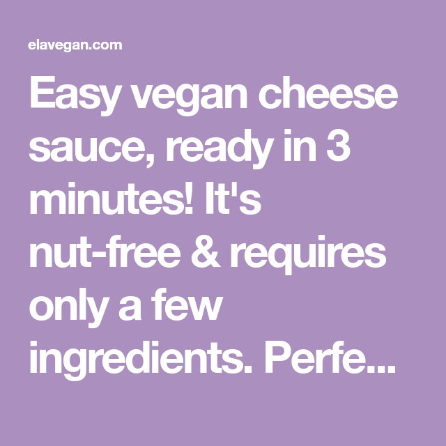 Easy Vegan Cheese Sauce Ready In 3 Minutes It S Nut Free Requires Only A Few Ingredients Perfect For Nachos Pi Vegan Cheese Sauce Easy Vegan Vegan Cheese