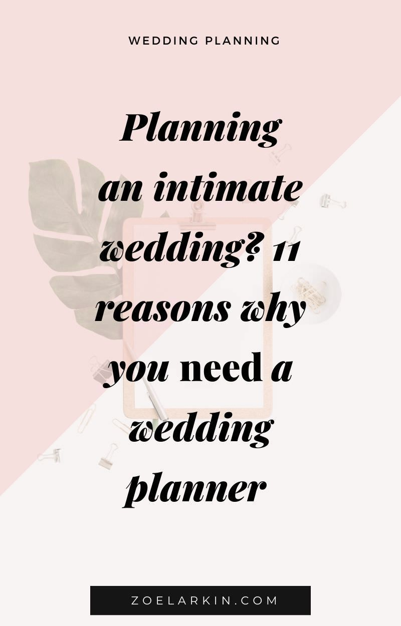 Planning An Intimate Wedding Here Are 11 Reasons Why You Need A Wedding Planner Zoe Larkin Photo In 2020 Small Wedding Wedding Planner Intimate Wedding