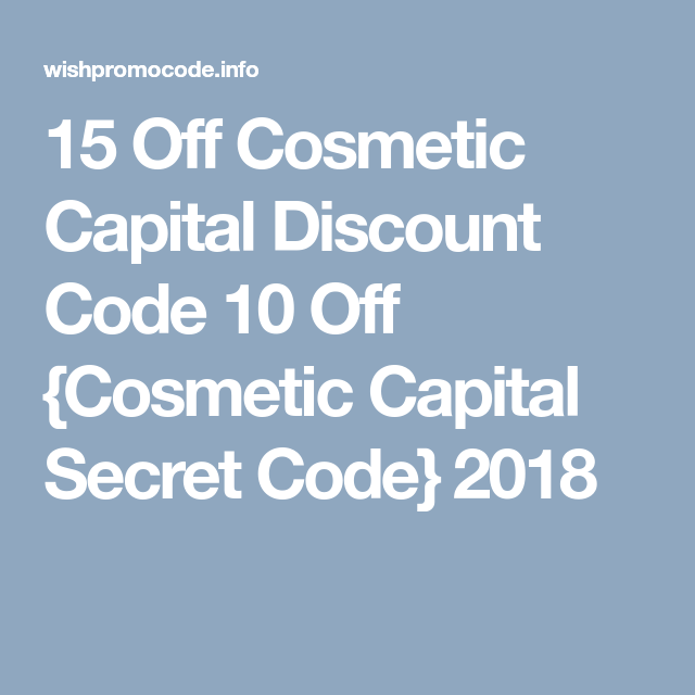 15 Off Cosmetic Capital Discount Code 10 Off Cosmetic Capital Secret Code 2018 Secret Code Coding Discount Code