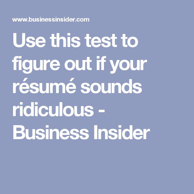 use a simple test to figure out if your résumé sounds ridiculous