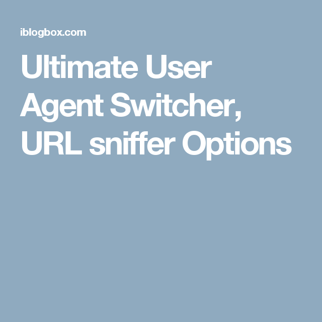Ultimate User Agent Switcher, URL sniffer Options | OPSLAGSTAVLE NR  UNO