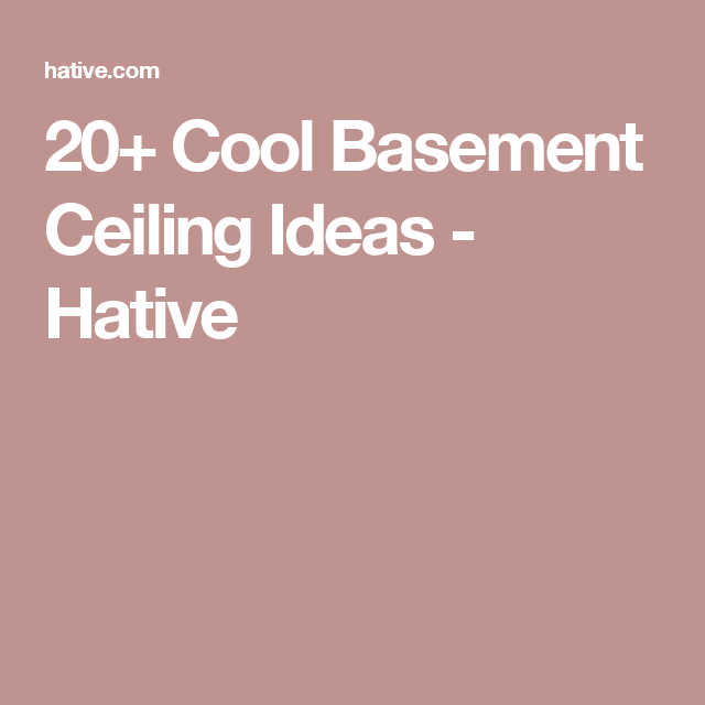 20 Cool Basement Ceiling Ideas: 20+ Cool Basement Ceiling Ideas - Hative