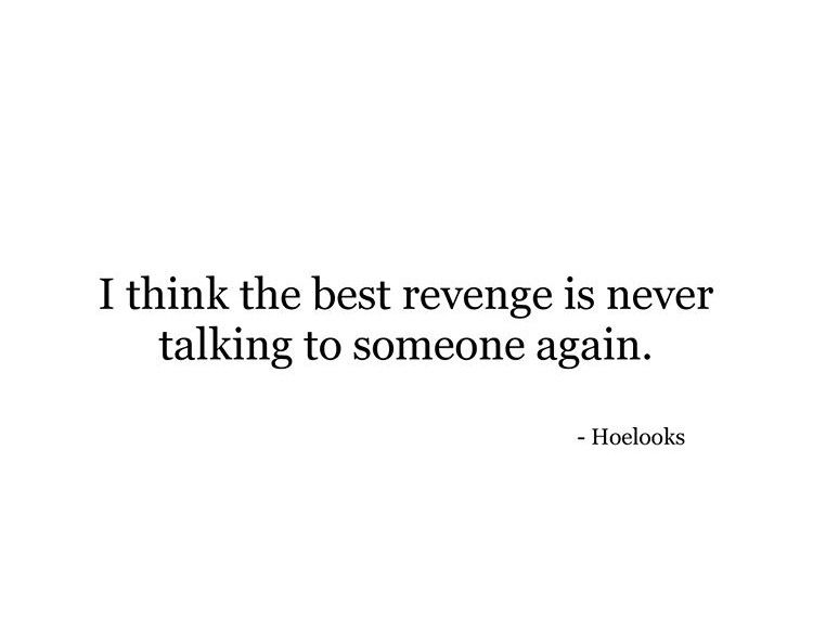 I Think The Best Revenge Is Never Talking To Someone Again Be Yourself Quotes Beautiful Quotes Quotes To Live By