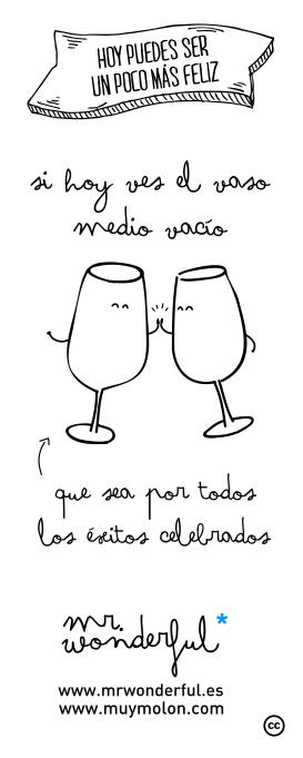 Si hoy ves el vaso medio vacío, que sea por todo los éxitos celebrados. #quote #motivation www.mrwonderful.es