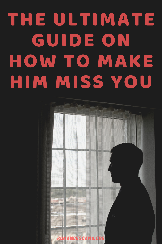 c4d8515f05c3e731a6f8ee9675ec8db0 - How To Get Him To Miss You Long Distance