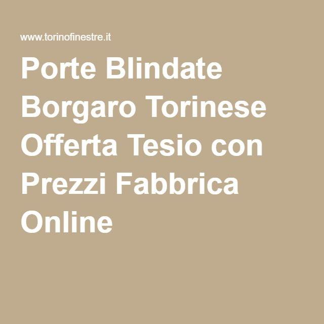 Porte Blindate Borgaro Torinese Offerta Tesio con Prezzi Fabbrica ...
