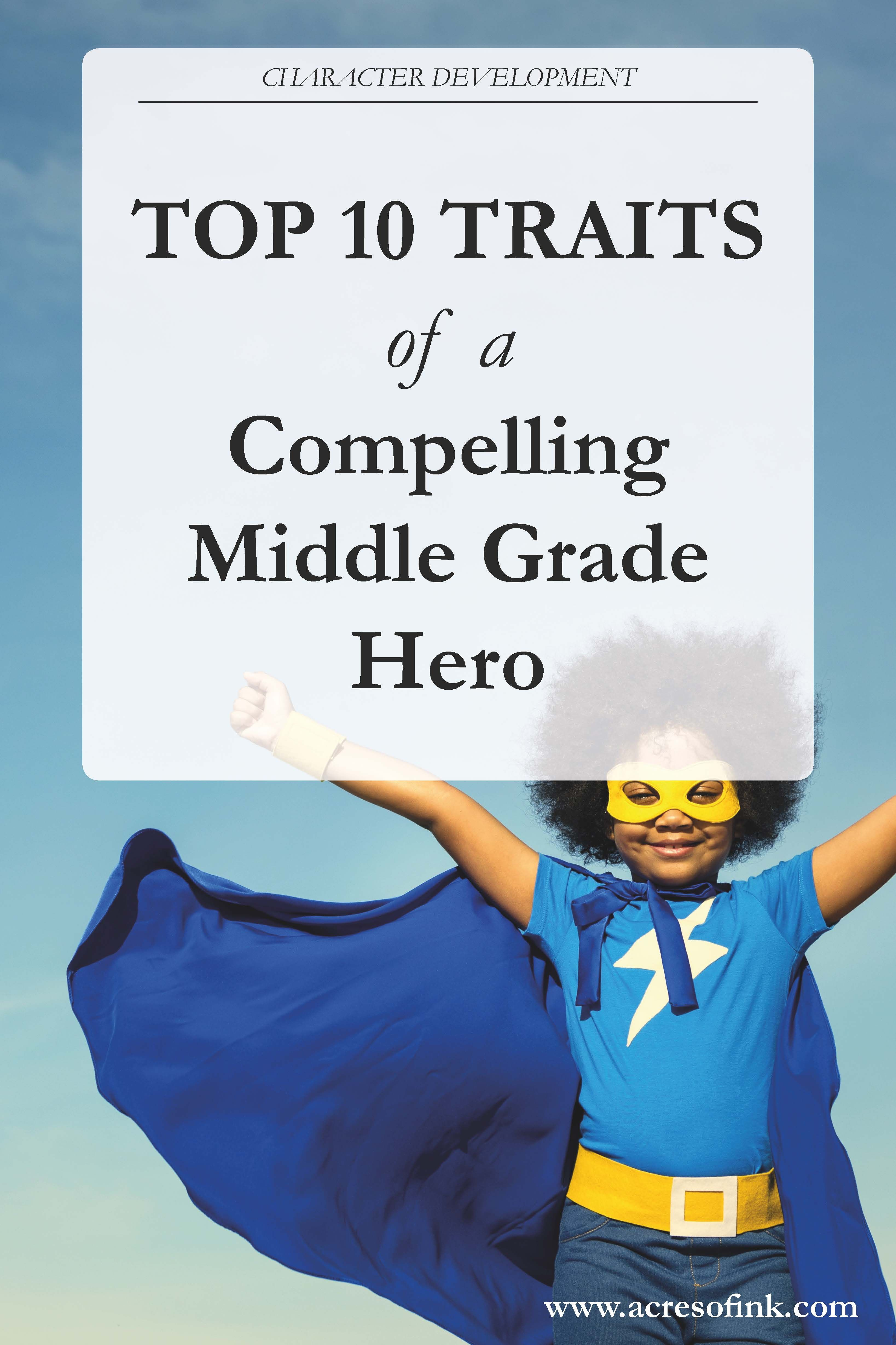 Top 10 Traits Of A Compelling Middle Grade Hero