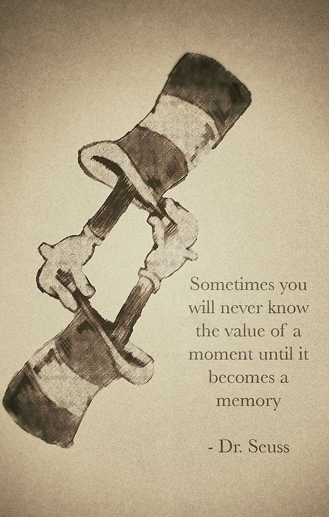 Sometimes You Will Never Know The Value Of A Moment Until It Becomes Magnificent Dr Seuss Weird Love Quote Poster