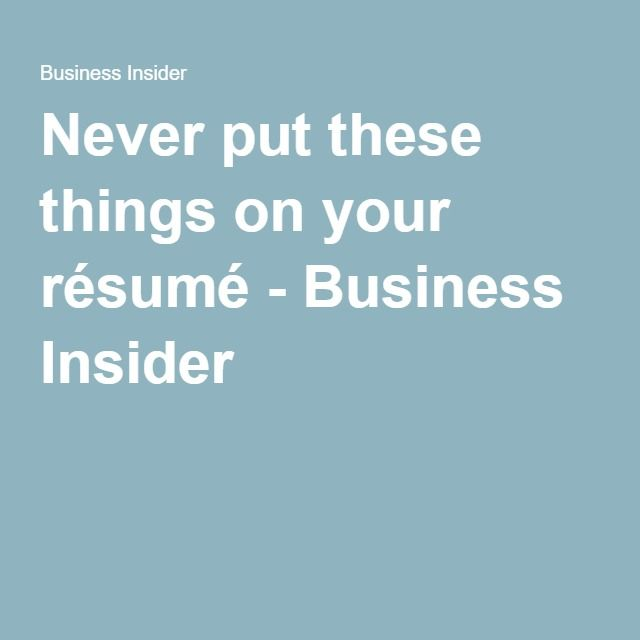 30 things you should remove from your résumé immediately Resume - things to put in your resume
