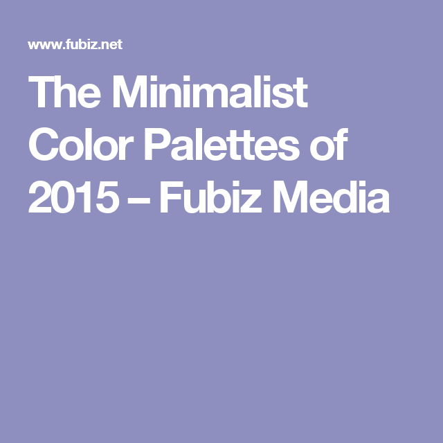 The Minimalist Color Palettes of 2015 – Fubiz Media