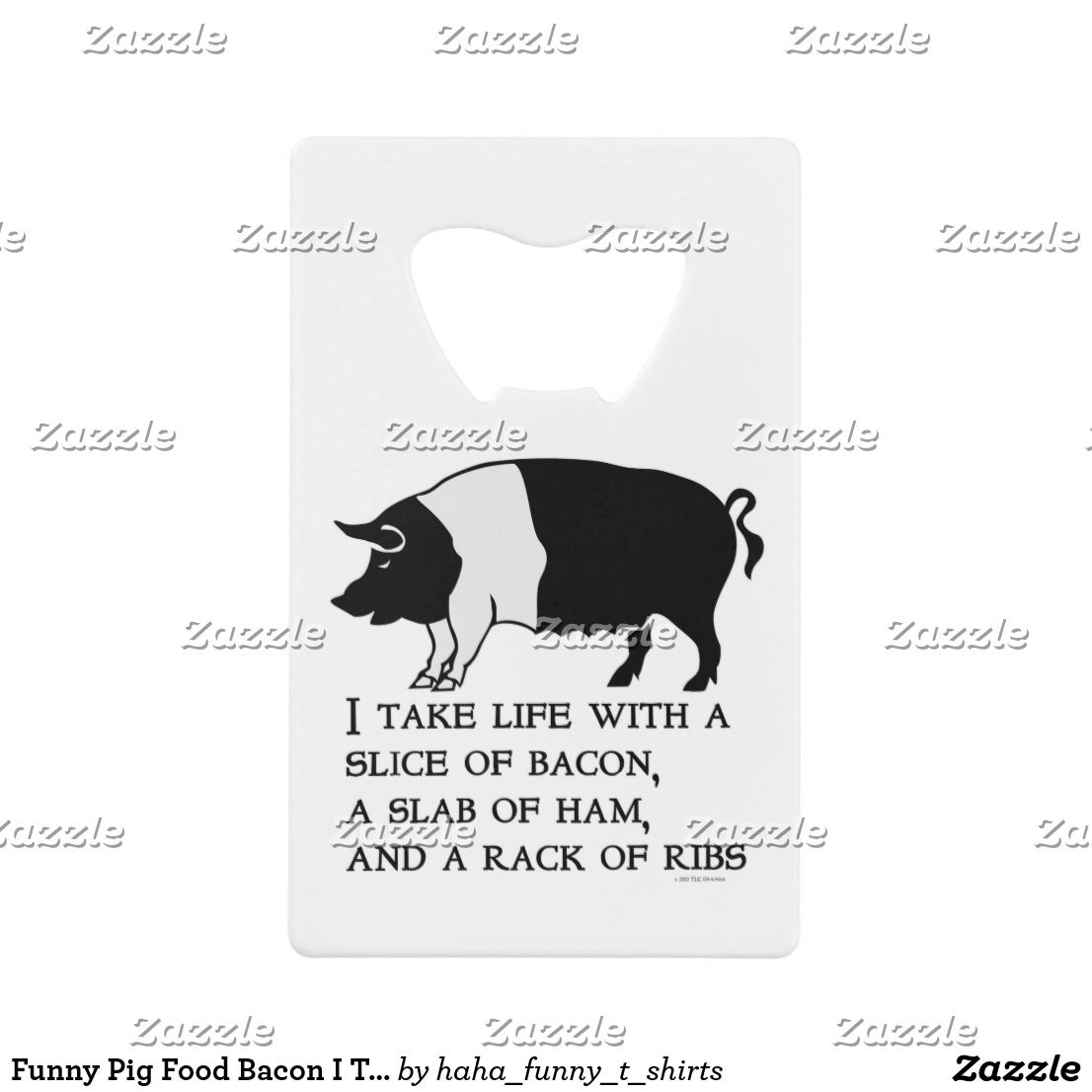 Funny Pig Food Bacon I Take Bacon Ham Ribs Credit Card Bottle Opener