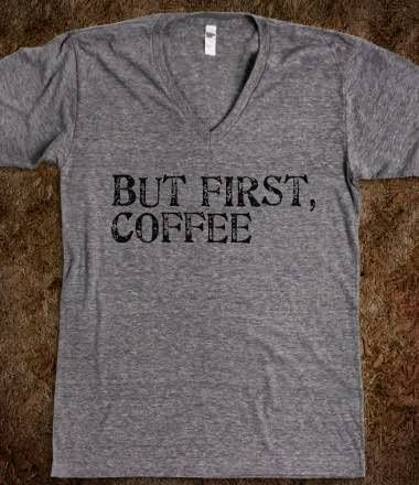 But First, Coffee Tee - Jeans and Tees and Travel and Cakes - Skreened T-shirts, Organic Shirts, Hoodies, Kids Tees, Baby One-Pieces and Tote Bags Custom T-Shirts, Organic Shirts, Hoodies, Novelty Gifts, Kids Apparel, Baby One-Pieces | Skreened - Ethical Custom Apparel