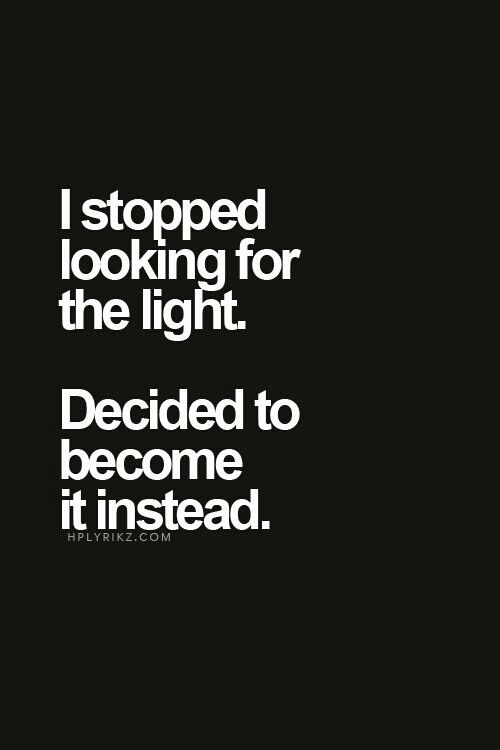 Become the light instead