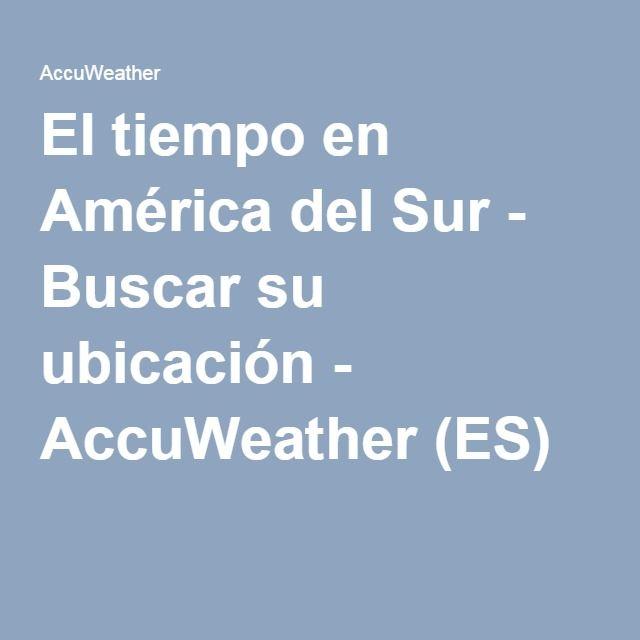 El tiempo en América del Sur - Buscar su ubicación - AccuWeather (ES)