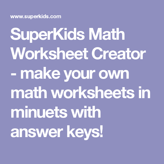Superkids Math Worksheet Creator Make Your Own Math Worksheets In Minuets With Answer Keys Math Worksheet Math Worksheets Math