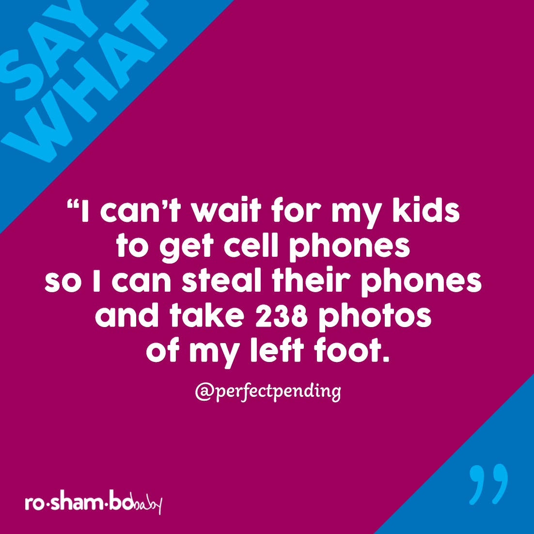 I Can T Wait For My Kids To Get Cell Phones So I Can Steal Their Phones And Take 238 Photos Of My Left Foo Funny Quotes For Kids Funny Mom Quotes