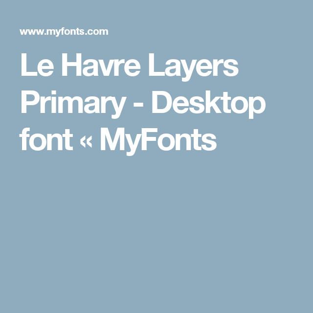 Le Havre Layers Primary Desktop Font Myfonts Havre Le Havre Fonts