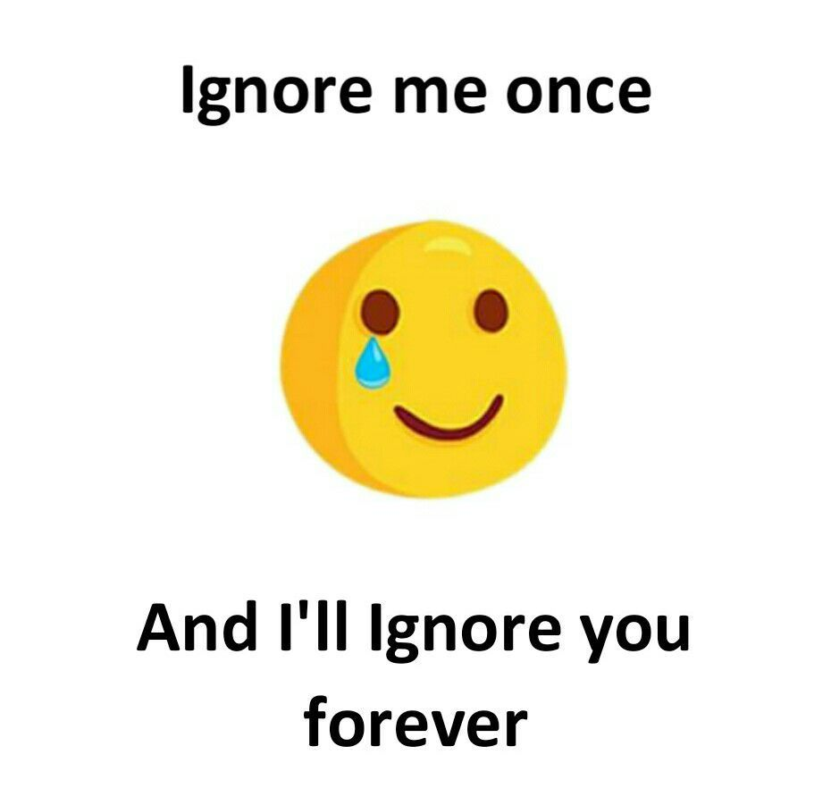 Ignore me once and I'll Ignore you forever  | Sadness | True