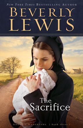 The Sacrifice Baker Publishing Group Beverly Lewis Amish Books Beverly Lewis Books