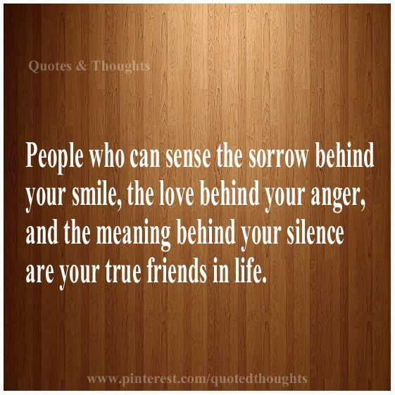 People Who Can Sense The Sorrow Behind Your Smile The Love Behind Your Anger And The Me Live And Learn Quotes Inspirational Words Of Wisdom Friendship Quotes