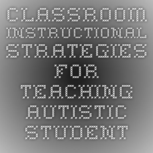 Classroom Instructional Strategies For Teaching Autistic Students