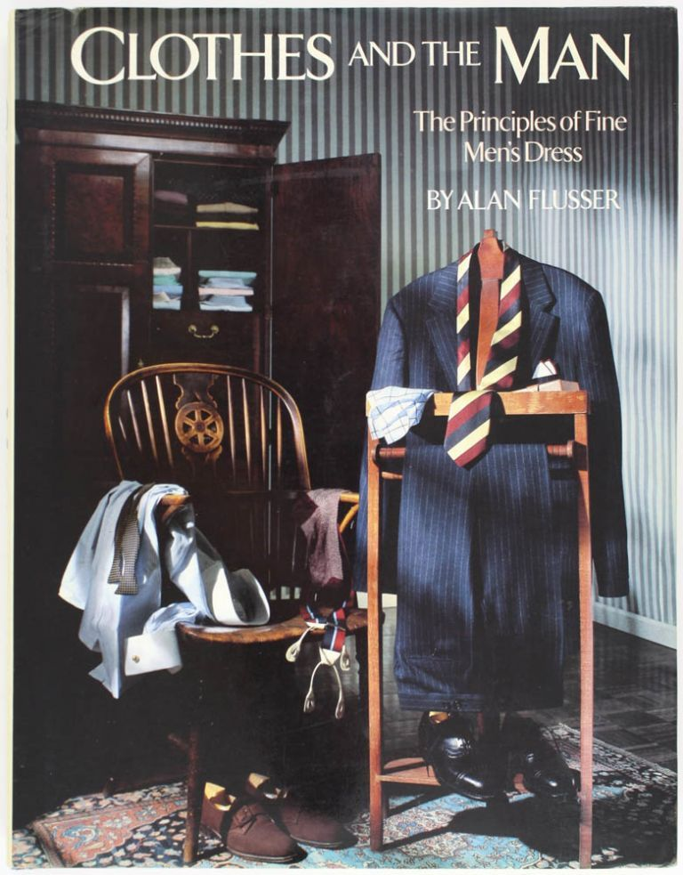 Clothes and the Man: The Principles of Fine Men's Dress. Alan Flusser.