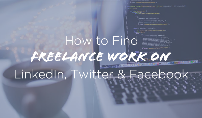 How To Find Freelance Clients On Linkedin Twitter Facebook Finding Freelance Work Freelance Work Freelance Business