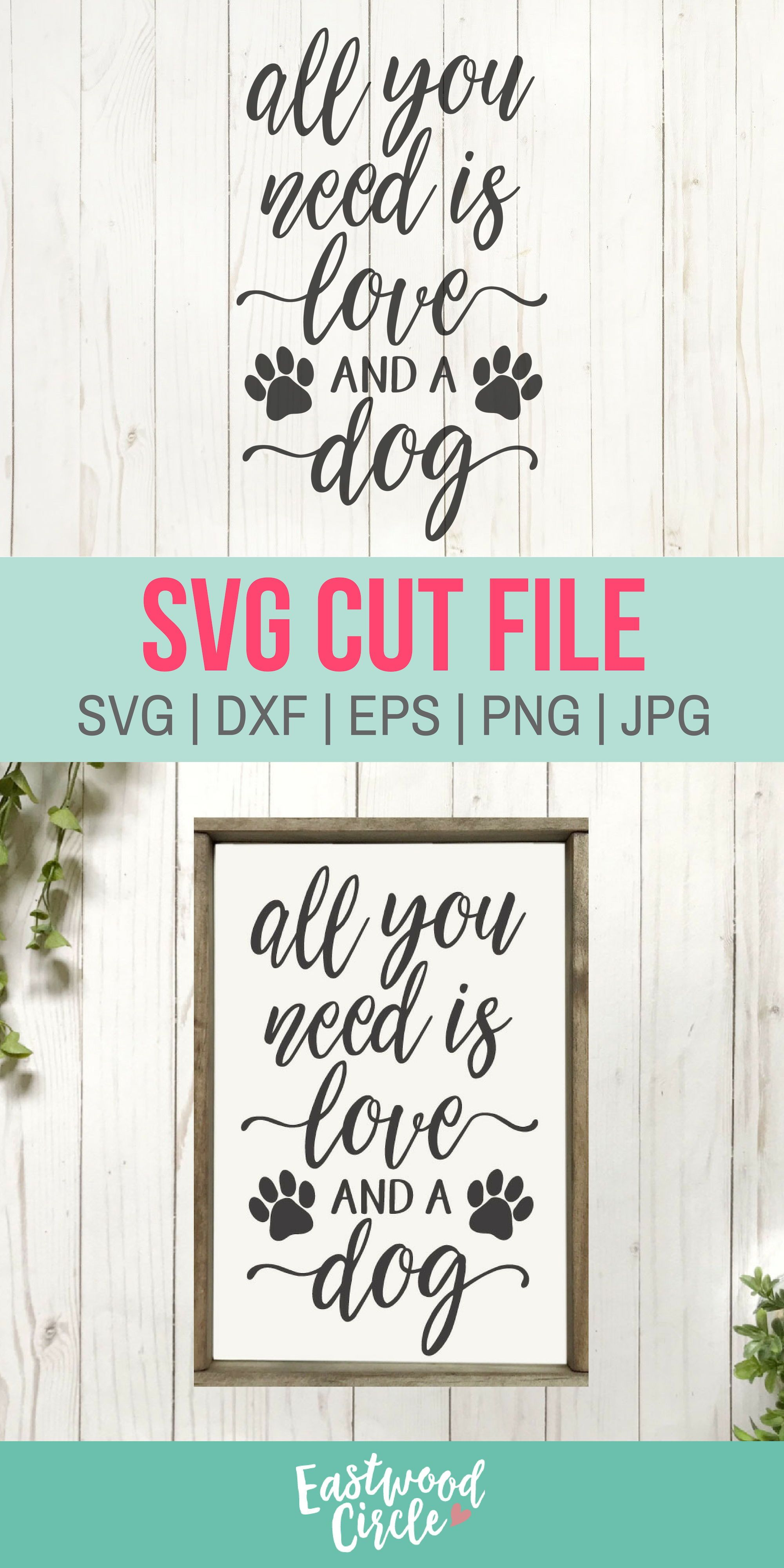 All You Need Is Love And A Dog Svg Dog Svg Dog Sign Svg Dog Svg Files Dog Lover Svg Dog Svg Files For Cricut Dxf Png Commercial Use All You