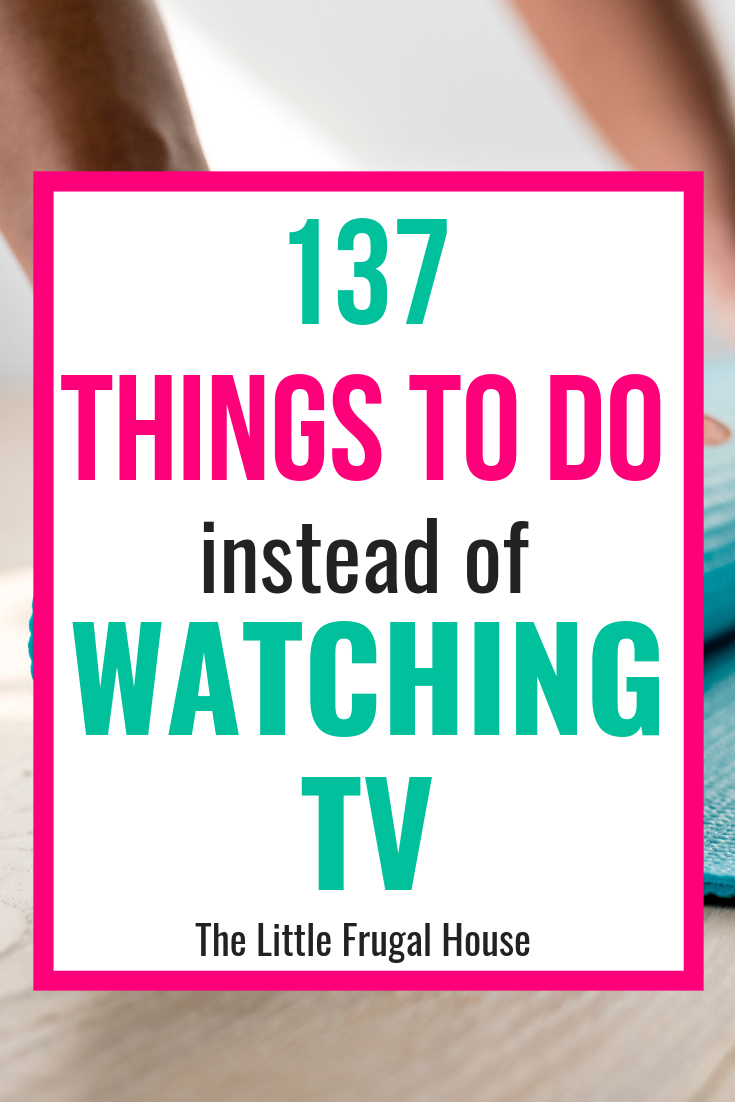 137 Things To Do Instead Of Watching TV