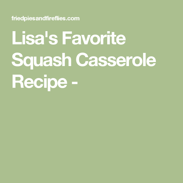 Lisa's Favorite Squash Casserole Recipe -