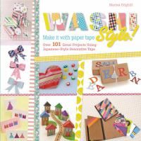 Washi Style!: Over 101 Great Projects Using Japanese-Style Decorative Tape by Marisa Edghill