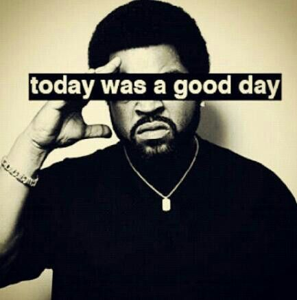 Today Was A Good Day Ice Cube Good Day Quotes Reality Check Quotes How Are You Feeling