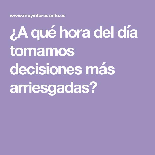 ¿A qué hora del día tomamos decisiones más arriesgadas?