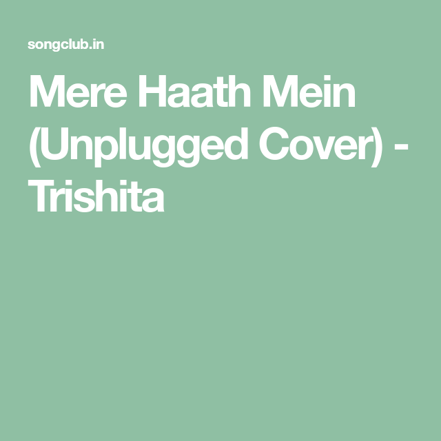 Mere Haath Mein Unplugged Cover Trishita Mp3 Song Download Cover Songs