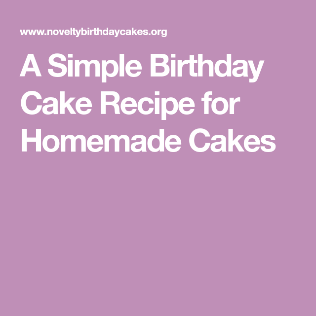 A Simple Birthday Cake Recipe for Homemade Cakes