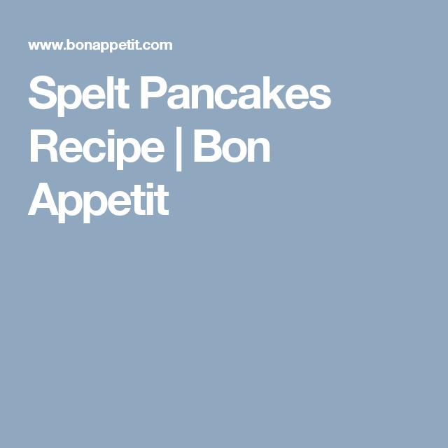 Spelt Pancakes Recipe   Bon Appetit