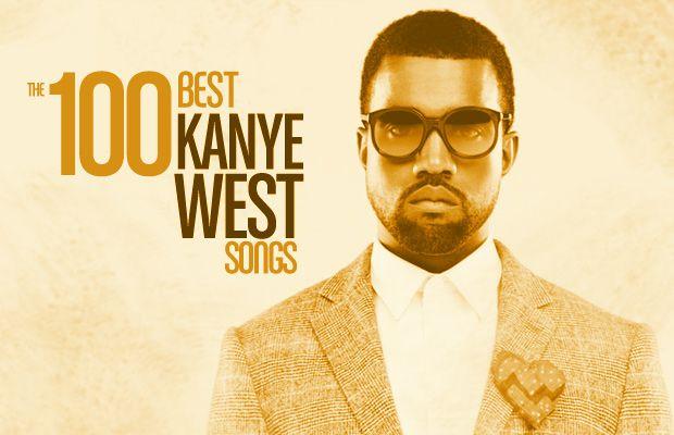 The 100 Best Kanye West Songs Kanye West Songs Kanye West Kanye