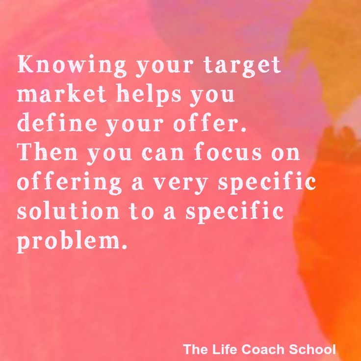 Knowing Your Target Market Helps You Define Your Offer Then You Can Focus On Offering A Very Specific Solution To A The Life Coach School Life Coach Podcasts