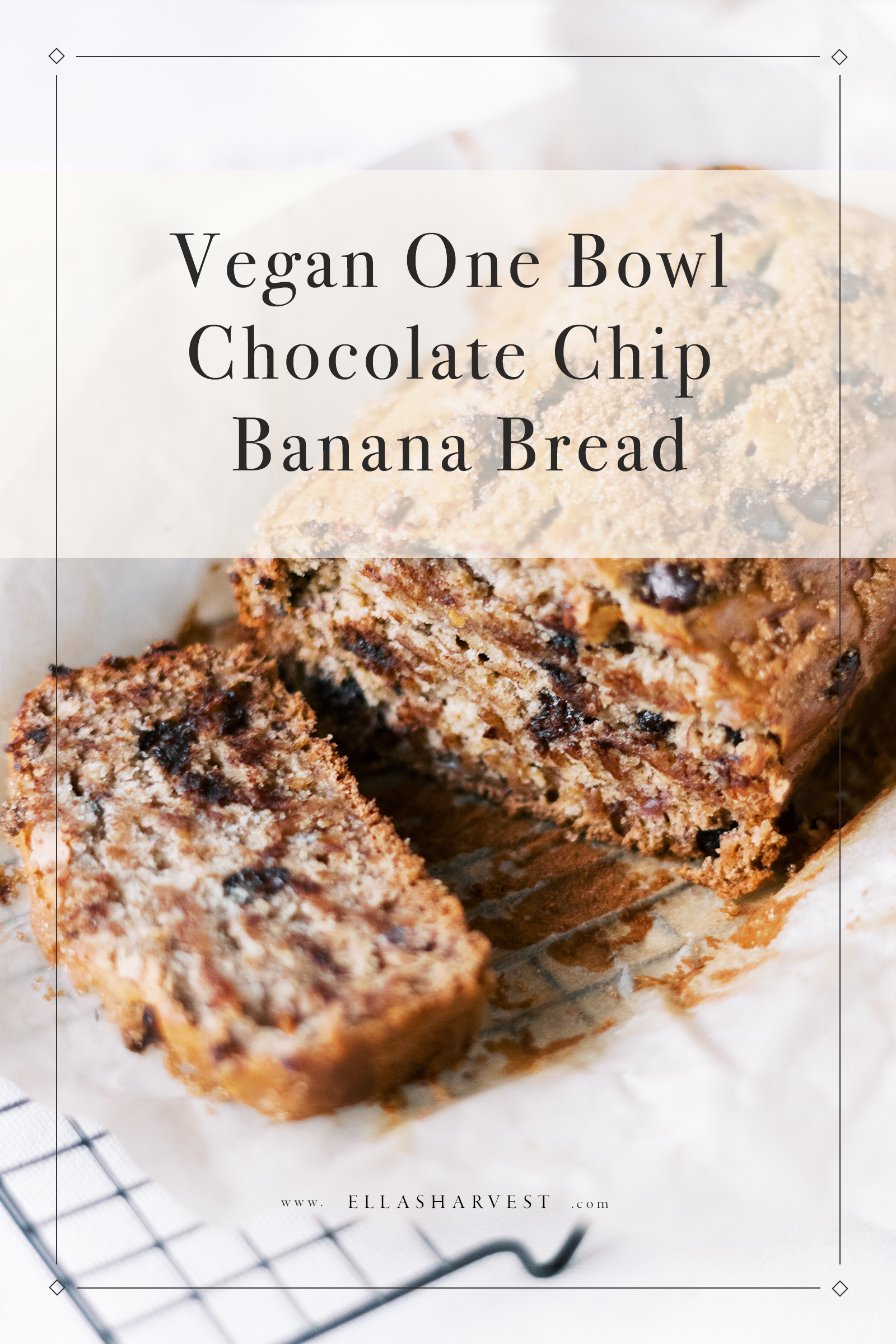 Vegan One Bowl Chocolate Chip Banana Bread - Ella's Harvest — Vegan Recipes, Gardening Tips and Blogger Education